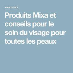 Produits Mixa et conseils pour le soin du visage pour toutes les peaux
