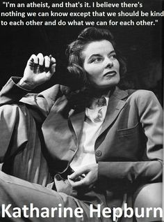 Happy Birthday to Katharine Hepburn. She was an amazing actress and atheist, who was ahead of her time. - Imgur
