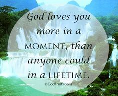 God loves you more in a moment than anyone could in a lifetime.    #DashingWithAPurpose