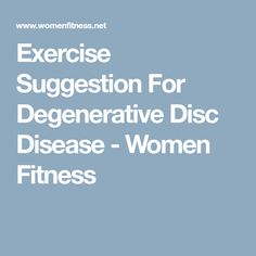 Exercise Suggestion For Degenerative Disc Disease - Women Fitness Hip Problems, Health Problems, Exercise For Bad Back, Back Pain Remedies, Sciatica Exercises, Stretches, Degenerative Disc Disease, Sciatic Pain, Release Stress