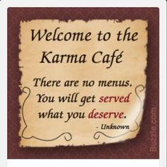 Don't actually think about Karma, but someone sent this to me to cheer me up.  It worked my sweet friend.  I'm smiling!