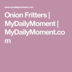 Onion Fritters | MyDailyMoment | MyDailyMoment.com