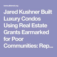 Jared Kushner Built Luxury Condos Using Real Estate Grants Earmarked for Poor Communities: Report | Alternet