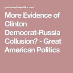 More Evidence of Clinton Democrat-Russia Collusion? - Great American Politics