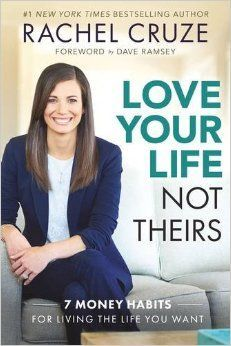 Love Your Life, Not Theirs: 7 Money Habits for Living the Life You Want: Rachel Cruze: 9781937077976: Amazon.com: Books