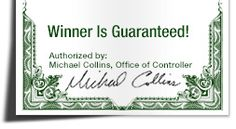 Winner Is Guaranteed! Authorized by: Michael Collins, Office of Controller sweepstakes sweepstakes 2019 winner home