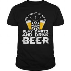 All i want to do is Play Darts and Drink Beer T-Shirts, Hoodies, Sweatshirts, Tee Shirts (19$ ==► Shopping Now!)
