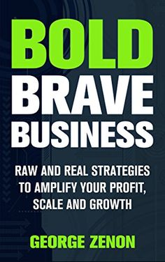 #FREE #KINDLE #BOOK Bold Brave Business: Raw and Real Strategies to Amplify Your Profit, Scale  and Growth By George Zenon