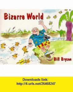 Bizarre World (9780751510614) Bill Bryson , ISBN-10: 0751510610  , ISBN-13: 978-0751510614 ,  , tutorials , pdf , ebook , torrent , downloads , rapidshare , filesonic , hotfile , megaupload , fileserve