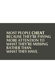 Pay attention to what you have! Once a Cheater Always A Cheater , I think this is not true. I could never be able to be with you if you think so; True Quotes, Great Quotes, Words Quotes, Quotes To Live By, Inspirational Quotes, Sayings, Word Up, Welcome To My Life, Cheater Quotes