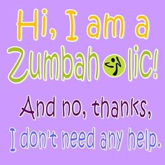 cant hide my Zumba addiction problem anymore:)