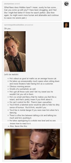 """Bahaha! Tom Hiddleston's flaws. The only one of these that's a bit off-putting for me is """"obvious morning person"""". ;P The rest just make him more endearing, in my opinion"""