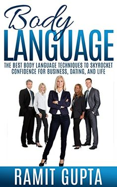 Body Language: The Best Body Language Techniques To Skyrocket Confidence For Business, Dating, And Life (Communication, Body Language, Relationships, Self Esteem, Social Skills, Dating) by Ramit Gupta http://www.amazon.com/dp/B00X2TV8VQ/ref=cm_sw_r_pi_dp_Tb6Cvb0CCV41W