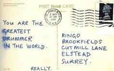 """Paul Mccartney sent Ringo Starr a postcard on January 31st 1969 (the day after the band's performance on the roof of Apple Studios) saying: """"You are the greatest drummer in the world. Really."""""""