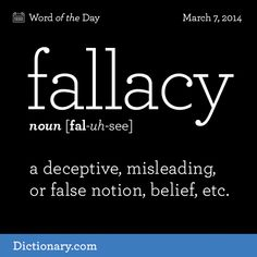 Fallacy: a deceptive, misleading, or false notions, belief, etc.