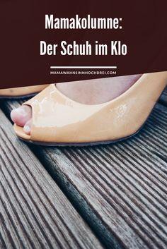 Mamakolumne von MamaWahnsinnHochDrei: der Schuh im Klo