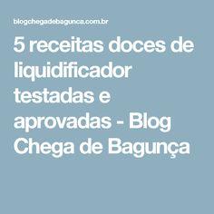 5 receitas doces de liquidificador testadas e aprovadas - Blog Chega de Bagunça