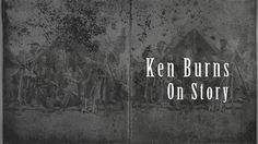 Ken Burns: On Story. What makes a great story?