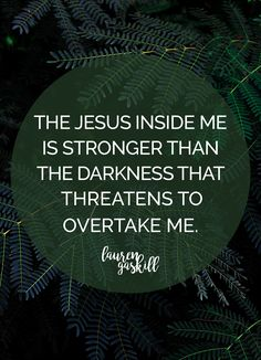 """We're Children of the Light, and We're Not Looking Back   """"The Jesus inside me is stronger than the darkness that threatens to overtake me."""" Read more on the blog."""