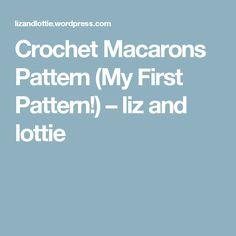 Crochet Macarons Pattern (My First Pattern!) – liz and lottie