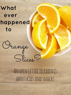 Whatever happened to orange slices?  An open letter to parents about kids and snacks.