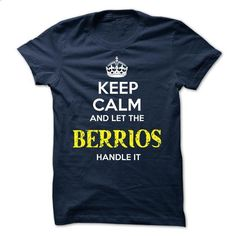 BERRIOS - KEEP CALM AND LET THE BERRIOS HANDLE IT - #bachelorette shirt #shirt fashion. I WANT THIS => https://www.sunfrog.com/Valentines/BERRIOS--KEEP-CALM-AND-LET-THE-BERRIOS-HANDLE-IT-51930144-Guys.html?68278