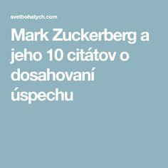 Mark Zuckerberg a jeho 10 citátov o dosahovaní úspechu