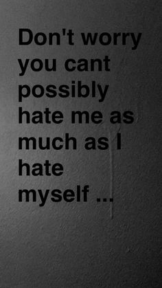 ^_^ truthfully you hurt me and may hate me but honestly i hate myselt a million fold more then you ever can for what ive done so yeah lol Sad Love Quotes, Daily Quotes, Life Quotes, Quotes About Everything, Depression Quotes, Deep Thoughts, Quotations, Feelings, Sayings