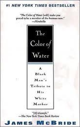 """Previous pinner wrote: Memoirs are my favorite, and this is one of the best I've ever read. It tells the story of James McBride, a black author, and his white mother. The title comes from a quote of his mom's that God is neither black nor white…He is """"the color of water."""""""