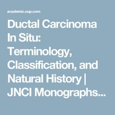 Ductal Carcinoma In Situ: Terminology, Classification, and Natural History | JNCI Monographs | Oxford Academic