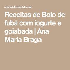 Receitas de Bolo de fubá com iogurte e goiabada | Ana Maria Braga