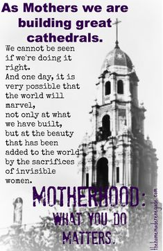 Metaphor for mothering - building cathedrals.