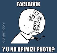 Learn How to Optimize Photos for Facebook! click: http://louisem.com/1730/how-to-optimize-photos-for-facebook