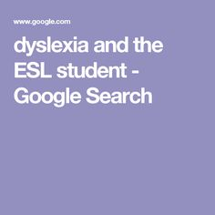 dyslexia and the ESL student - Google Search