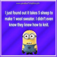I just found out it takes 5 sheep to make 1 wool sweater. I didn't even know they knew how to knit!
