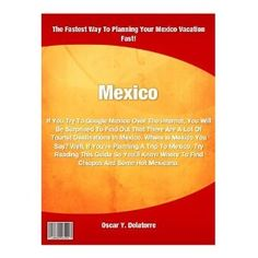Mexico; If You Try To Google Mexico Over The Internet, You Will Be Surprised To Find Out That There Are A Lot Of Tourist Destinations In Mexico. Where is Mexico You Say? (Kindle Edition)  http://flavoredbutterrecipes.com/amazonimage.php?p=B006AY4RFY  B006AY4RFY