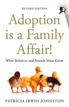 Adoption Is a Family Affair!: What Relatives and Friends Must Know by Patricia Irwin Johnston, http://www.amazon.com/dp/B00CQ8NNFS/ref=cm_sw_r_pi_dp_q-i6rb0A437Y7