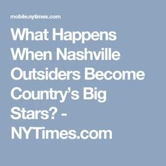What Happens When Nashville Outsiders Become Country's Big Stars? - NYTimes.com