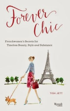Forever Chic / frenchwomen's secrets for timeless beauty, style and  substance / Tish Jett