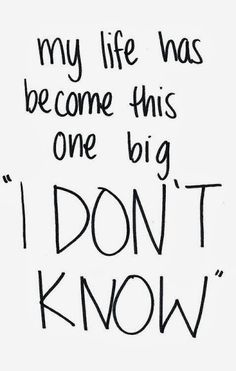 it really has. i have no idea what i want to do, what i need to do or even who i am. i dont know anything other than that i wake up everyday to go learn.