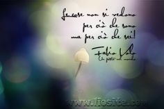 Le cose non si vedono per ciò che sono ma per ciò che sei! Fabio Volo - Things aren't seen for what they are but for what you are.