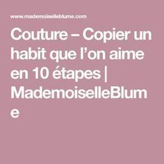 Couture – Copier un habit que l'on aime en 10 étapes Techniques Couture, Couture Sewing, Refashion, Sewing Projects, Homemade, Diy, Blouse, Crochet, Modeling