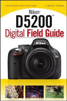 Nikon D5200 Digital Field Guide by J. Dennis Thomas