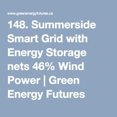 148. Summerside Smart Grid with Energy Storage nets 46% Wind Power | Green Energy Futures