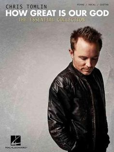 Chris Tomlin: How Great Is Our God, the Essential Collection, Piano/ Vocal/ Guitar