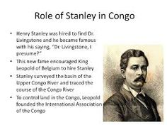 Role of Stanley in Congo Leopold sent the famous explorer of Africa, Henry Morton Stanley.