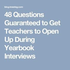 48 Questions Guaranteed to Get Teachers to Open Up During Yearbook Interviews More
