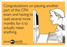 Congratulations on passing another part of the CPA exam and having to wait several more months for it to actually mean anything.
