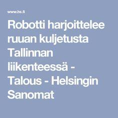 Robotti harjoittelee ruuan kuljetusta Tallinnan liikenteessä - Talous - Helsingin Sanomat