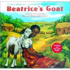Beatrice's Goat: A true story about how one child, given the right tools, is able to lift her family out of poverty.
